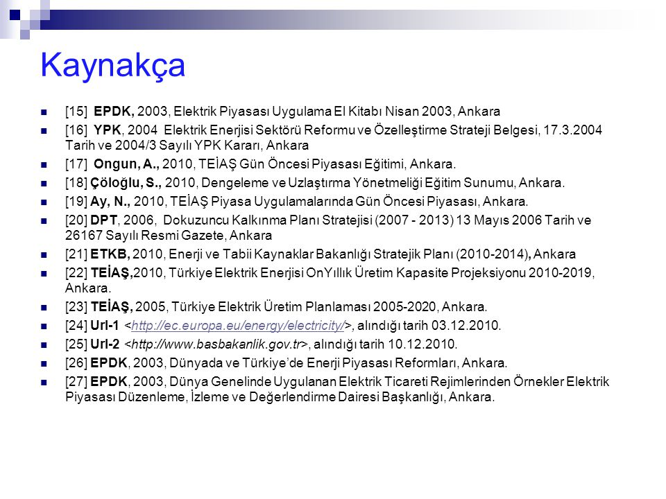 Kaynakça [15] EPDK, 2003, Elektrik Piyasası Uygulama El Kitabı Nisan 2003, Ankara.